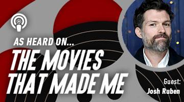The Movies That Made Me: Josh Ruben