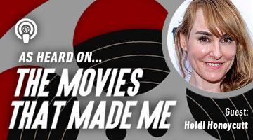 The Movies That Made Me: Heidi Honeycutt
